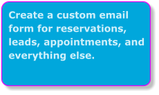 Create a custom email form for reservations, leads, appointments, and everything else.