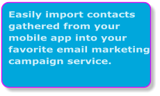 Easily import contacts gathered from your mobile app into your favorite email marketing campaign service.