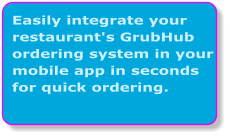 Easily integrate your restaurant's GrubHub ordering system in your mobile app in seconds for quick ordering.