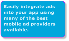 Easily integrate ads into your app using many of the best mobile ad providers available.